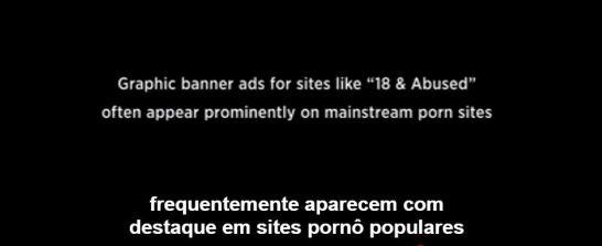 """anners de propaganda de sites como """"18 e Abusada"""" frequentemente aparecem com destaque em sites de pornô populares"""